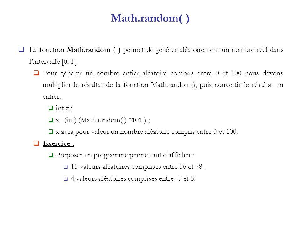 Math.random( ) La fonction Math.random ( ) permet de générer aléatoirement un nombre réel dans l'intervalle [0; 1[.